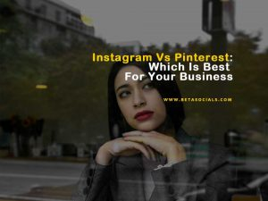 Instagram vs Pinterest: Which is Best for Your Business?