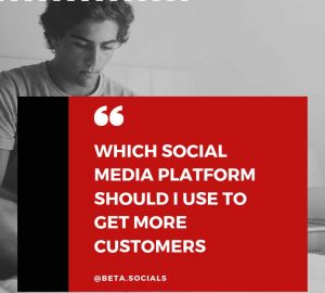 WHICH SOCIAL MEDIA PLATFORM IS BEST TO GET CUSTOMERS
